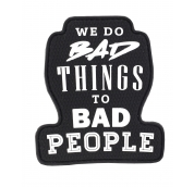 We do Bad Things to Bad People Patch Black Schwarz